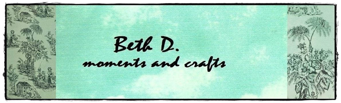 Beth D. moments and crafts